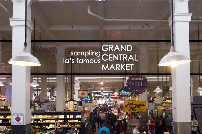 Sampling La S Famous Grand Central Market Califoreigners