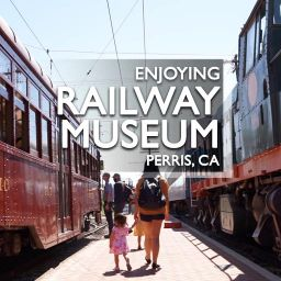 Visiting Southern California Railway Museum in Perris, CA